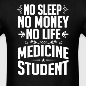 Medicine Student No Sleep Life Money T-shirt T-Shirts - Men's T-Shirt