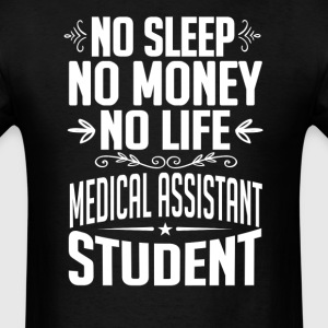Medical Assistant Student No Sleep Life Money T-sh T-Shirts - Men's T-Shirt