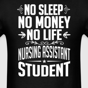 Nursing Assistant Student No Sleep Life Money T-sh T-Shirts - Men's T-Shirt