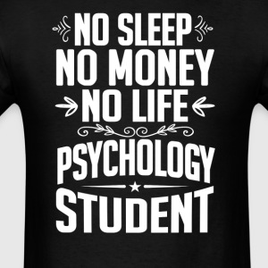 Psychology Student No Sleep Life Money T-shirt T-Shirts - Men's T-Shirt