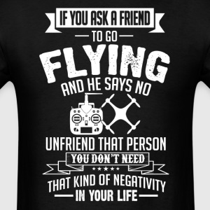 Flying (Quadcopter) If You Ask A Friend And He Say T-Shirts - Men's T-Shirt