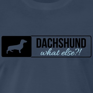 Dachshund what else - Men's Premium T-Shirt