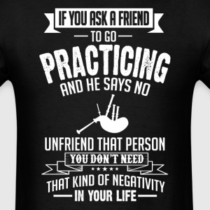 Practicing (Bagpipes) If You Ask A Friend And He  T-Shirts - Men's T-Shirt