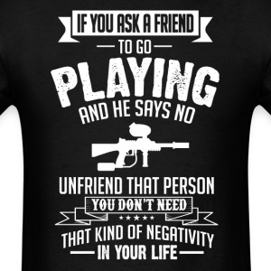 Playing (Paintball) If You Ask A Friend And He Say T-Shirts - Men's T-Shirt