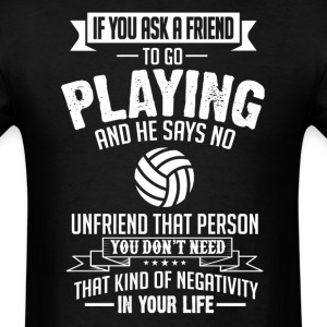 Playing (Volleyball)  If You Ask A Friend And He S T-Shirts - Men's T-Shirt