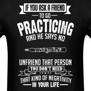 Practicing (Oboe)  If You Ask A Friend And He Says T-Shirts - Men's T-Shirt