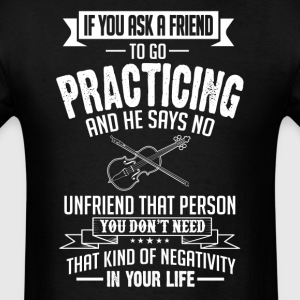 Practicing (Viola) If You Ask A Friend And He Says T-Shirts - Men's T-Shirt
