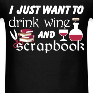 Wine - I just want to drink wine and scrapbook - Men's T-Shirt
