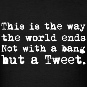 This Is the Way the World Ends T-Shirts - Men's T-Shirt