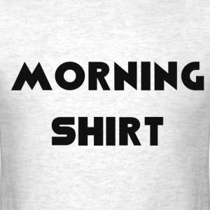 MORNING SHIRT T-Shirts - Men's T-Shirt