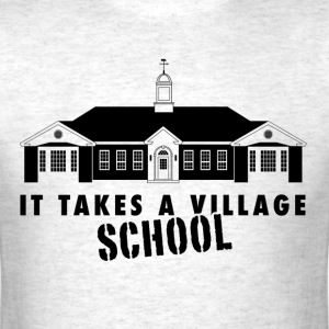 It Takes a Village SCHOOL T-Shirts - Men's T-Shirt