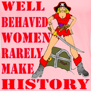 Pirate Well Behaved Women Rarely Make History  - Women's Premium T-Shirt
