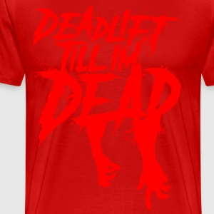 DEADLIFT 'TILL I'M DEAD 4th GENERATION - AMERICAN  - Men's Premium T-Shirt