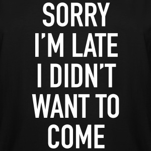 sorry_im_late_i_didnt_want_to_come T-Shirts - Men's Tall T-Shirt