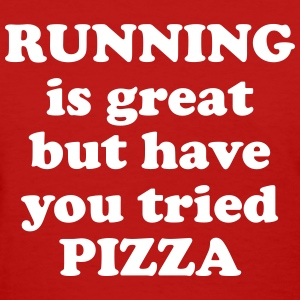 Running is great but have you tried pizza T-Shirts - Women's T-Shirt