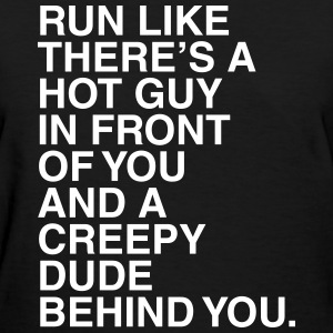 Run like there's a hot guy in front of you T-Shirts - Women's T-Shirt