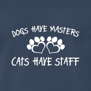 Dogs Have Masters Cats Have Staff - Men's Premium T-Shirt