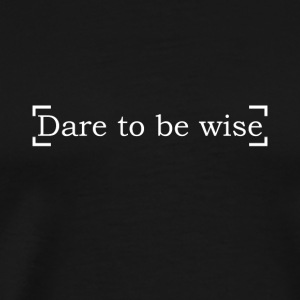Dare To Be Wise - Men's Premium T-Shirt