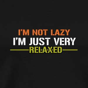 I'm Not Lazy I'm Just Very Relaxed - Men's Premium T-Shirt