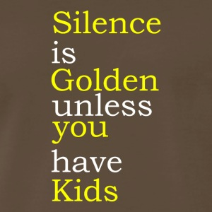 Silence Is Golden Unless You Have Kids - Men's Premium T-Shirt