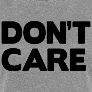 Don't care T-Shirts - Women's Premium T-Shirt