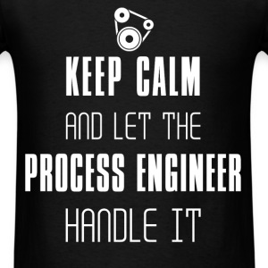 Process engineer - Keep Calm And Let The Process e - Men's T-Shirt