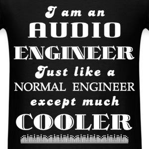 Audio engineer - I am an  Audio engineer Just like - Men's T-Shirt