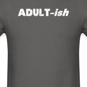Adultish Adult-ish Adult T-Shirts - Men's T-Shirt