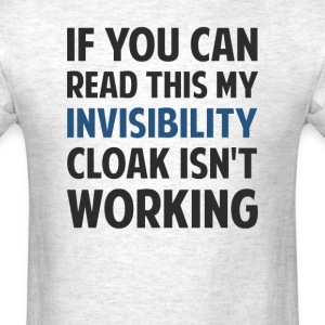 My Invisibility Cloak Isn't Working T-Shirts - Men's T-Shirt