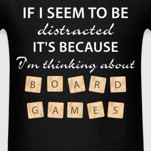 Board Games - If I seem to be distracted It's beca - Men's T-Shirt