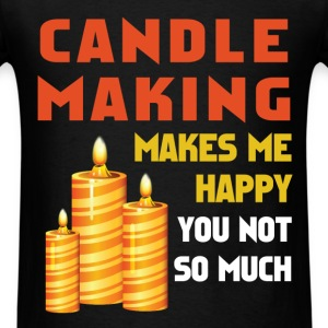 Candle making - Candle making makes me happy You n - Men's T-Shirt