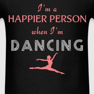 Dancing - I'm a happier person when I'm Dancing - Men's T-Shirt