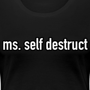 Ms  Self Destruct - Women's Premium T-Shirt