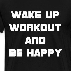 Wake Up Workout and Be Happy Exercise T-Shirt T-Shirts - Men's Premium T-Shirt