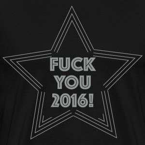 Fuck you 2016! T-Shirts - Men's Premium T-Shirt