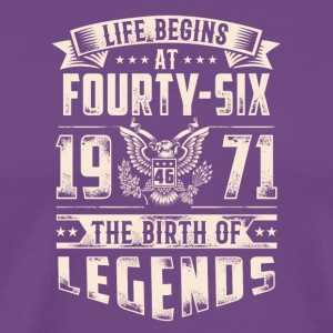 Life Begins at Fourty-Six Legends 1971 for 2017 - Men's Premium T-Shirt