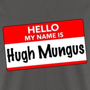 Hello my name is Hugh Mungus