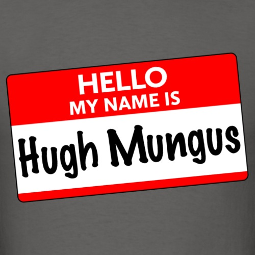 Hello my name is Hugh Mungus