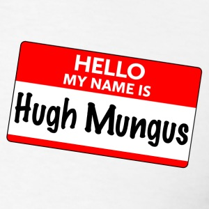 Hello my name is Hugh Mungus - Men's T-Shirt
