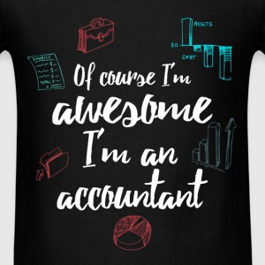 Accountant - Of course I'm awesome I'm an accounta - Men's T-Shirt