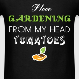 Gardening - I love gardening from my head tomatoes - Men's T-Shirt