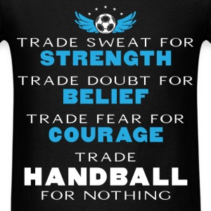 Handball - Trade sweat for strength Trade doubt fo - Men's T-Shirt