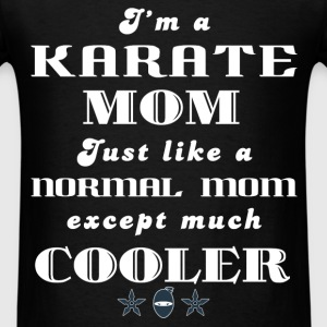 Karate - I'm a  karate mom Just like a normal mo - Men's T-Shirt