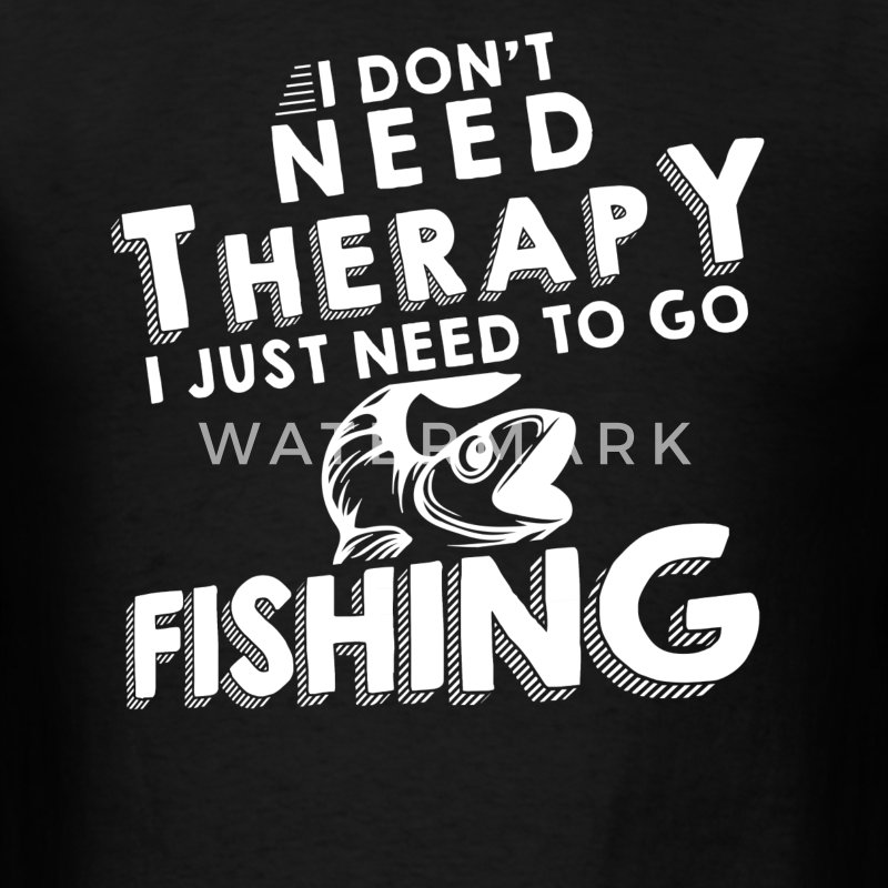 I Dont Need Therapy I Just Need To Go Fishing T-Shirts - Men's T-Shirt