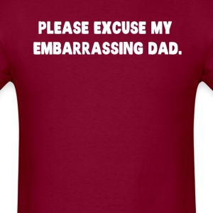 Please Excuse My Embarrassing Dad T-Shirts - Men's T-Shirt