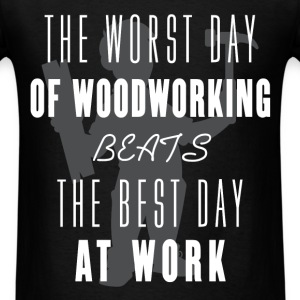 Woodworking - The worst day of Woodworking beats t - Men's T-Shirt