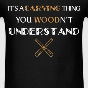 Wood carving - It's a carving thing You Woodn't un - Men's T-Shirt