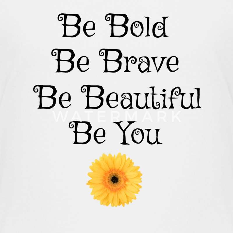 Be Bold Be Brave Be beautiful Be You - Kids' Premium T-Shirt