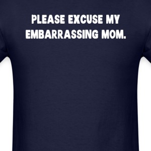 Please Excuse My Embarrassing Mom T-Shirts - Men's T-Shirt