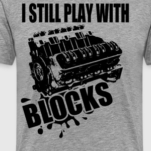 I still play with blocks - Men's Premium T-Shirt